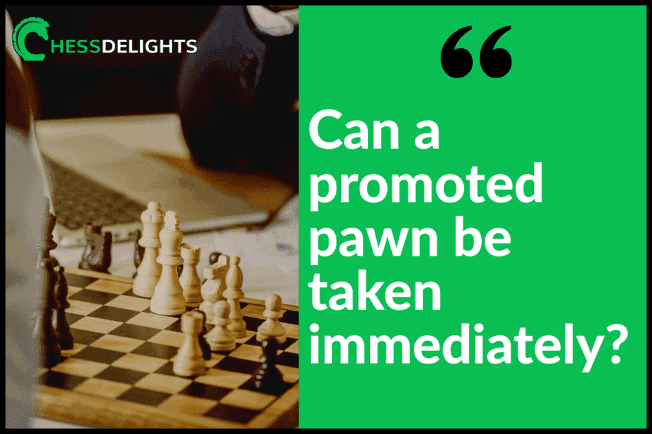 can a promoted pawn be taken immediately
