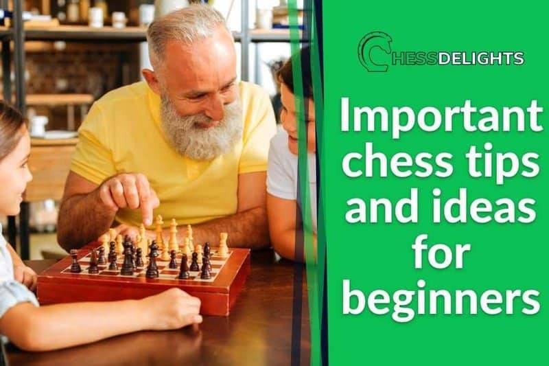 Important chess tips and ideas for beginners